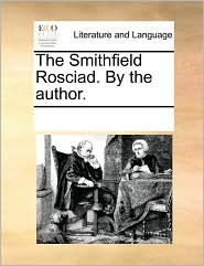 The Smithfield Rosciad. by the Author.
