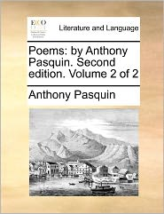 Poems Poems: By Anthony Pasquin. Second Edition. Volume 2 of 2 by Anthony Pasquin. Second Edition. Volume 2 of 2