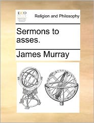Sermons to Asses. Sermons to Asses.