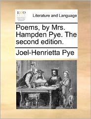 Poems, by Mrs. Hampden Pye. the Second Edition. Poems, by Mrs. Hampden Pye. the Second Edition.