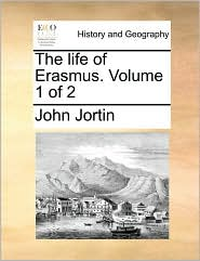The Life of Erasmus. Volume 1 of 2
