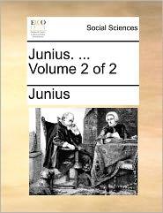 Junius. ... Volume 2 of 2 Junius. ... Volume 2 of 2