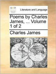 Poems by Charles James, ... Volume 1 of 2
