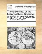 The False Step; Or the History of Mrs. Brudenel. a Novel. in Two Volumes. ... Volume 2 of 2