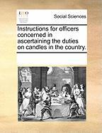 Instructions for Officers Concerned in Ascertaining the Duties on Candles in the Country.