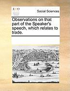 Observations on That Part of the Speaker's Speech, Which Relates to Trade.
