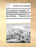 The Carpenter's Daughter, of Derham-Down; Or Sketches on the Banks of Windermere. in Two Volumes. ... Volume 2 of 2