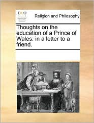Thoughts on the Education of a Prince of Wales: In a Letter to a Friend.