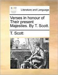 Verses in Honour of Their Present Majesties. by T. Scott.