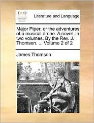 Major Piper; Or the Adventures of a Musical Drone. a Novel. in Two Volumes. by the REV. J. Thomson. ... Volume 2 of 2