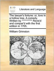 The Lawyer's Fortune: Or, Love in a Hollow Tree. a Comedy. Written by ********** Revis'd and Compar'd with the First Edition in 1705.