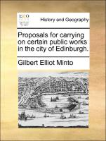 Proposals for carrying on certain public works in the city of Edinburgh.
