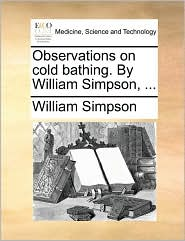 Observations on Cold Bathing. by William Simpson, ...