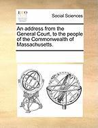 An Address from the General Court, to the People of the Commonwealth of Massachusetts.