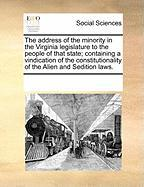 The Address of the Minority in the Virginia Legislature to the People of That State; Containing a Vindication of the Constitutionality of the Alien an