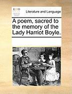A Poem, Sacred to the Memory of the Lady Harriot Boyle.