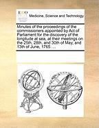 Minutes of the Proceedings of the Commissioners Appointed by Act of Parliament for the Discovery of the Longitude at Sea, at Their Meetings on the 25t