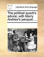 The Political Quack's Advice; With Merry Andrew's Pacquet. ...