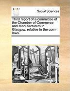 Third Report of a Committee of the Chamber of Commerce and Manufacturers in Glasgow, Relative to the Corn-Laws.
