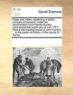 Rules and Orders, Agree'd by a Select Company of Persons, Under the Denomination of a Friendly Society, Commenced the Eighth Day of July, 1751, Held a