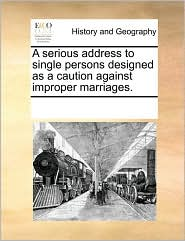 A Serious Address to Single Persons Designed as a Caution Against Improper Marriages.