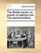 The British Tocsin; Or, Proofs of National Ruin. the Second Edition.