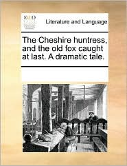 The Cheshire Huntress, and the Old Fox Caught at Last. a Dramatic Tale.