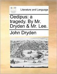 Oedipus: A Tragedy. by Mr. Dryden & Mr. Lee.