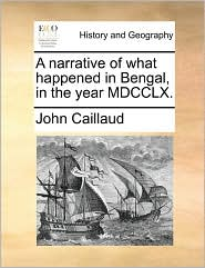 A Narrative of What Happened in Bengal, in the Year MDCCLX.