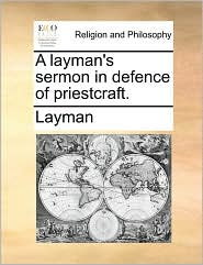 A Layman's Sermon in Defence of Priestcraft.