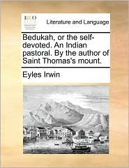 Bedukah, or the Self-Devoted. an Indian Pastoral. by the Author of Saint Thomas's Mount.