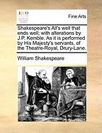 Shakespeare's All's Well That Ends Well; With Alterations by J.P. Kemble. as It Is Performed by His Majesty's Servants, of the Theatre-Royal, Drury-La