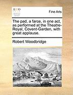 The Pad, a Farce, in One Act, as Performed at the Theatre-Royal, Covent-Garden, with Great Applause.