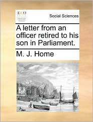 A Letter from an Officer Retired to His Son in Parliament.