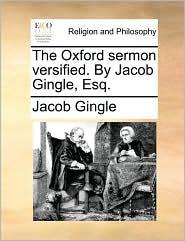 The Oxford Sermon Versified. by Jacob Gingle, Esq.
