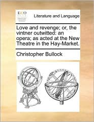 Love and Revenge; Or, the Vintner Outwitted: An Opera; As Acted at the New Theatre in the Hay-Market.
