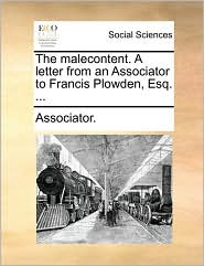 The Malecontent. a Letter from an Associator to Francis Plowden, Esq. ...