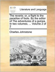 The Reverie; Or, a Flight to the Paradise of Fools. by the Editor of the Adventures of a Guinea. in Two Volumes. ... Volume 2 of 2