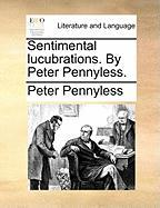 Sentimental Lucubrations. by Peter Pennyless.
