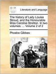 The History of Lady Louisa Stroud, and the Honourable Miss Caroline Stretton. in Two Volumes. ... Volume 2 of 2