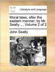 Moral Tales, After the Eastern Manner; By Mr. Seally. ... Volume 2 of 2