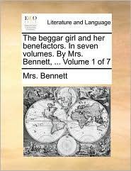 The Beggar Girl and Her Benefactors. in Seven Volumes. by Mrs. Bennett, ... Volume 1 of 7