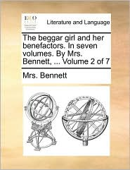 The Beggar Girl and Her Benefactors. in Seven Volumes. by Mrs. Bennett, ... Volume 2 of 7