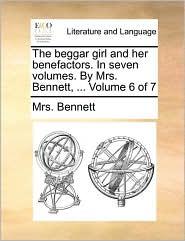 The Beggar Girl and Her Benefactors. in Seven Volumes. by Mrs. Bennett, ... Volume 6 of 7