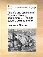 The Life and Opinions of Tristram Shandy, Gentleman. ... the Fifth Edition. Volume 6 of 9