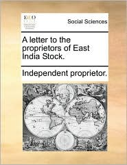 A Letter to the Proprietors of East India Stock.