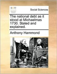 The National Debt as It Stood at Michaelmas 1730. Stated and Explained.