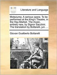 Motezuma. a Serious Opera. to Be Performed at the King's Theatre, in the Hay-Market. the Music, Entirely New, by Signor Sacchini. the Translation by B