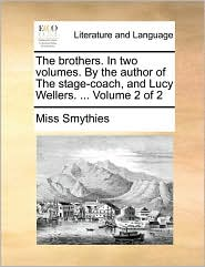 The Brothers. in Two Volumes. by the Author of the Stage-Coach, and Lucy Wellers. ... Volume 2 of 2