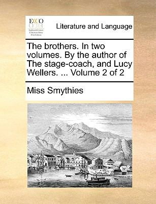 The Brothers in Two Volumes by the Author of the Stage-Coach, and Lucy Wellers Volume 2 - Miss Smythies
